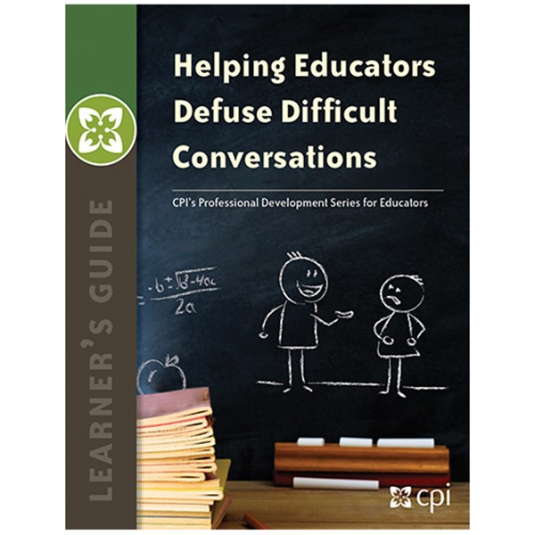 Helping Educators Defuse Difficult Conversations Learner's Guide - TESTING