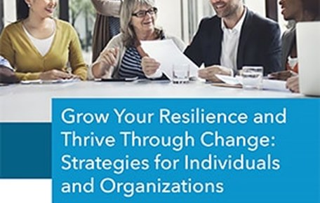 Grow Your Resilience and Thrive Through Change: Strategies for Individuals and Organizations